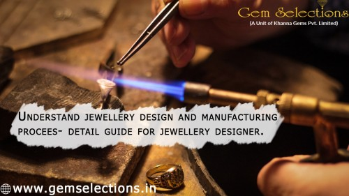 Understand jewelry design and manufacturing process